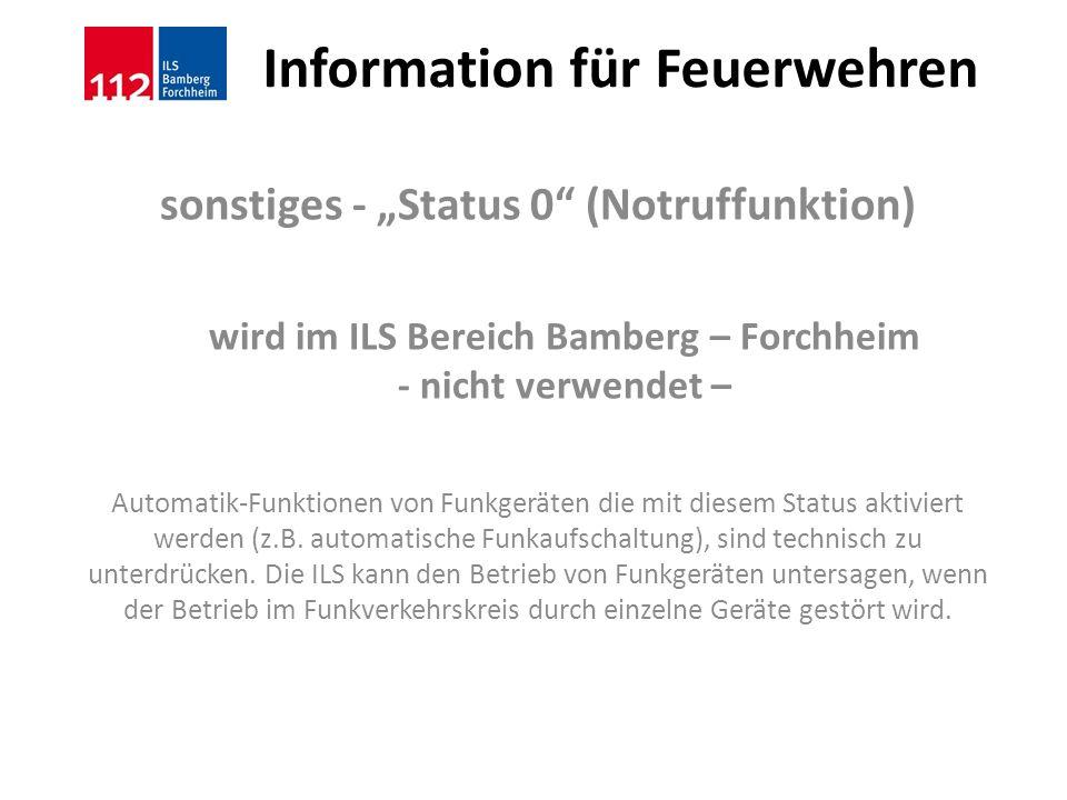 Information für Feuerwehren sonstiges - Status 0 (Notruffunktion) wird im ILS Bereich Bamberg – Forchheim - nicht verwendet – Automatik-Funktionen von