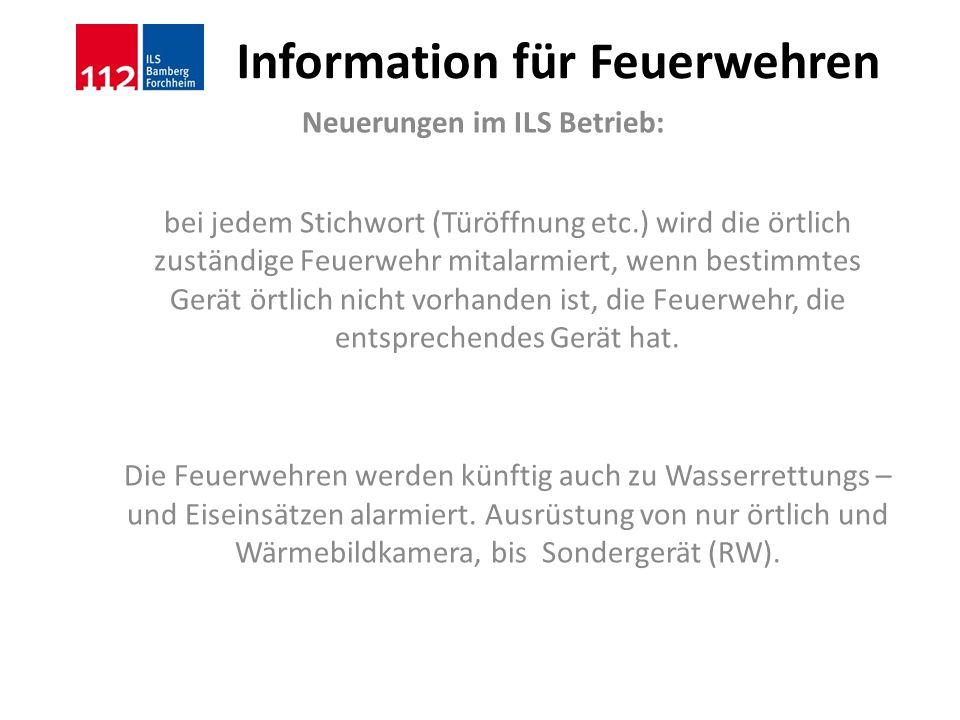 Information für Feuerwehren Neuerungen im ILS Betrieb: bei jedem Stichwort (Türöffnung etc.) wird die örtlich zuständige Feuerwehr mitalarmiert, wenn