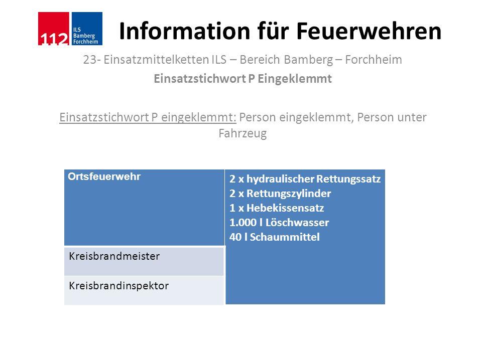 Information für Feuerwehren 23- Einsatzmittelketten ILS – Bereich Bamberg – Forchheim Einsatzstichwort P Eingeklemmt Einsatzstichwort P eingeklemmt: P