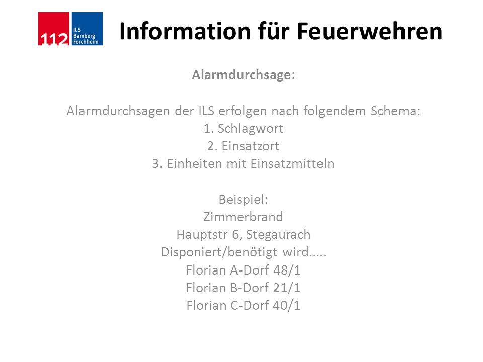 Information für Feuerwehren Alarmdurchsage: Alarmdurchsagen der ILS erfolgen nach folgendem Schema: 1. Schlagwort 2. Einsatzort 3. Einheiten mit Einsa