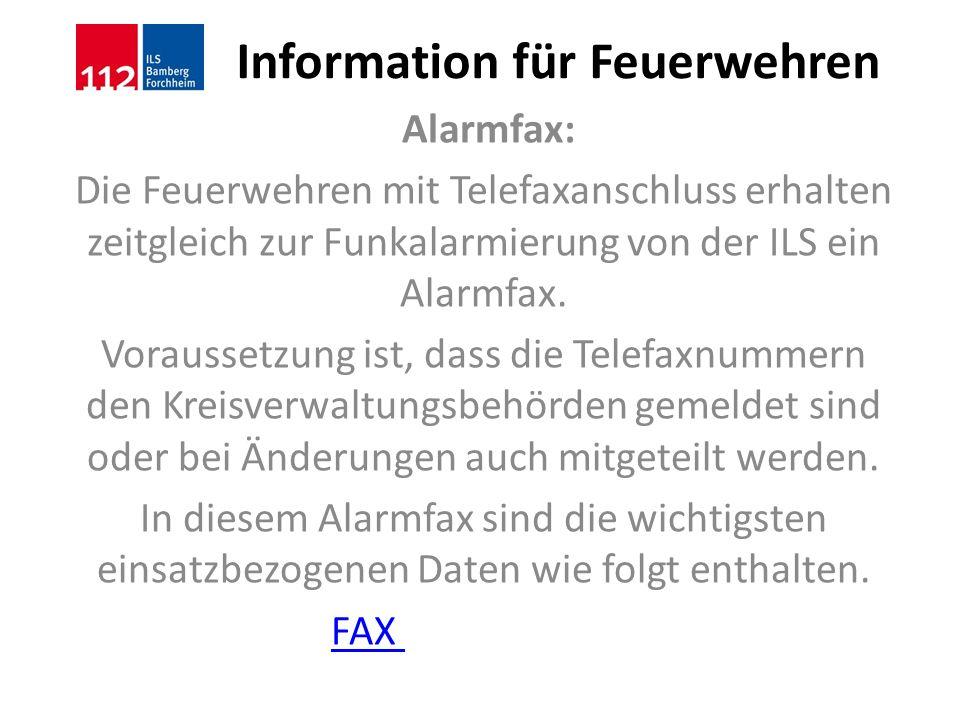 Information für Feuerwehren Alarmfax: Die Feuerwehren mit Telefaxanschluss erhalten zeitgleich zur Funkalarmierung von der ILS ein Alarmfax. Vorausset