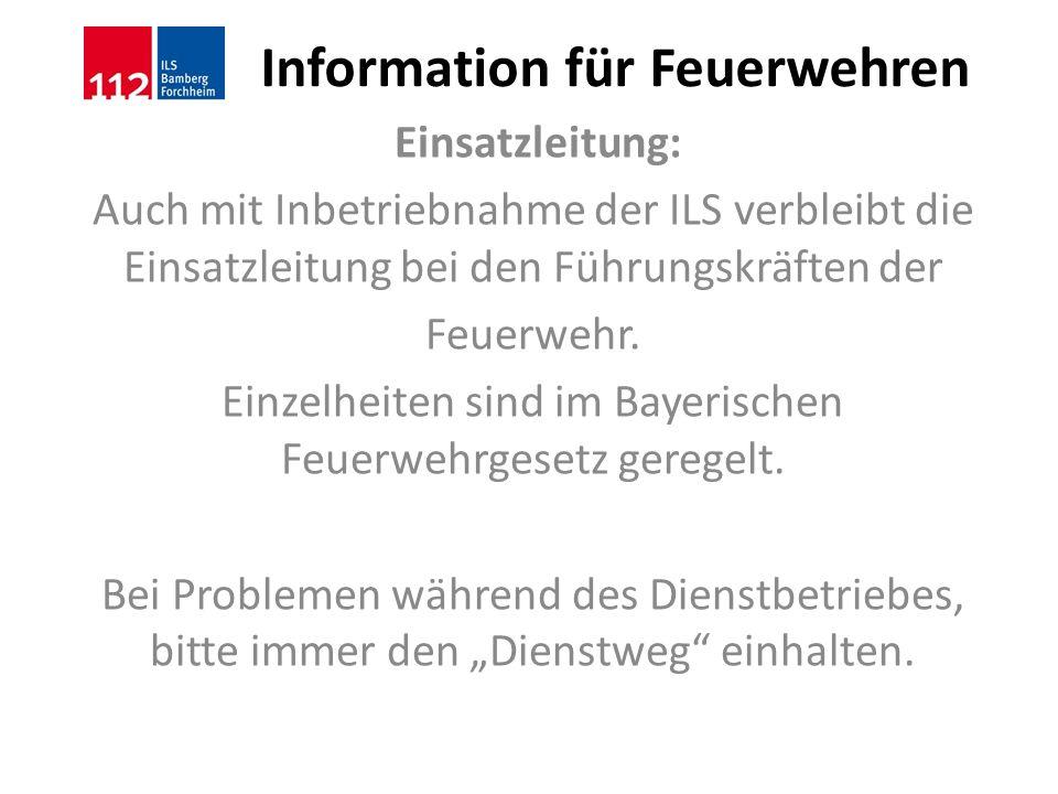 Information für Feuerwehren Einsatzleitung: Auch mit Inbetriebnahme der ILS verbleibt die Einsatzleitung bei den Führungskräften der Feuerwehr. Einzel