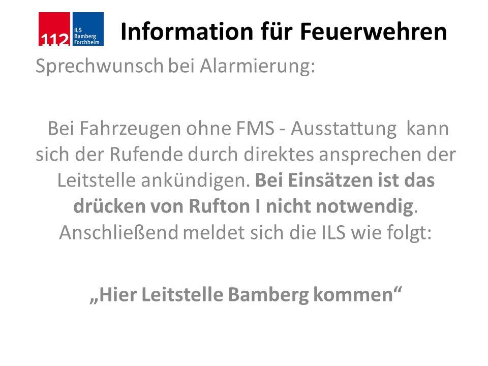 Information für Feuerwehren Sprechwunsch bei Alarmierung: Bei Fahrzeugen ohne FMS - Ausstattung kann sich der Rufende durch direktes ansprechen der Le