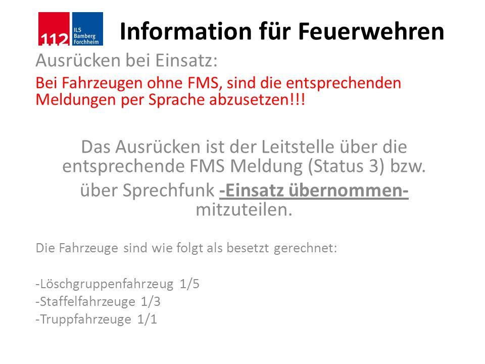 Information für Feuerwehren Ausrücken bei Einsatz: Bei Fahrzeugen ohne FMS, sind die entsprechenden Meldungen per Sprache abzusetzen!!! Das Ausrücken