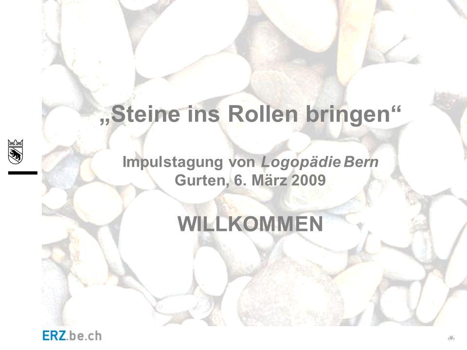 # Steine ins Rollen bringen Steine ins Rollen bringen Impulstagung von Logopädie Bern Gurten, 6. März 2009 WILLKOMMEN