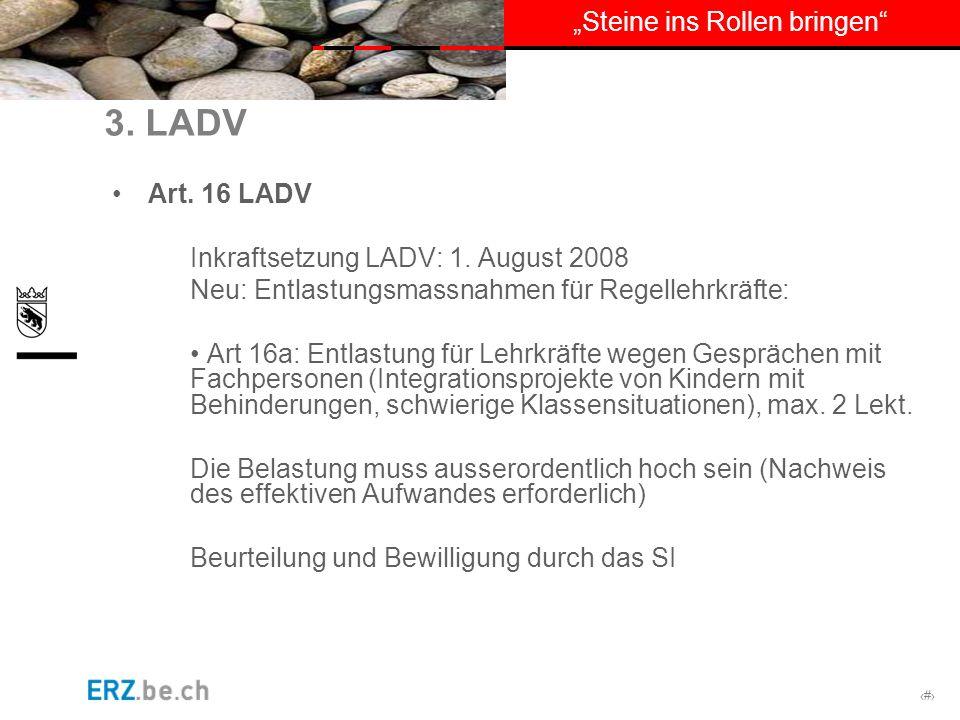 # Steine ins Rollen bringen 3. LADV Art. 16 LADV Inkraftsetzung LADV: 1. August 2008 Neu: Entlastungsmassnahmen für Regellehrkräfte: Art 16a: Entlastu