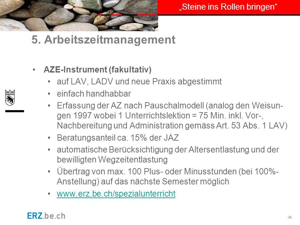 # Steine ins Rollen bringen 5. Arbeitszeitmanagement AZE-Instrument (fakultativ) auf LAV, LADV und neue Praxis abgestimmt einfach handhabbar Erfassung