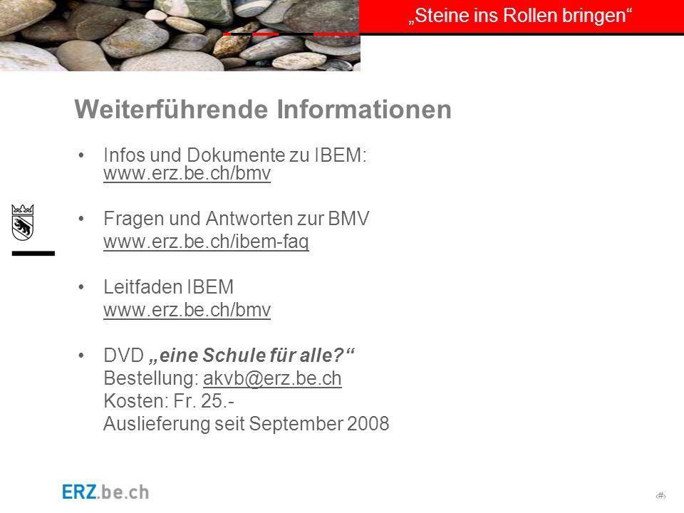 # Steine ins Rollen bringen Weiterführende Informationen Infos und Dokumente zu IBEM: www.erz.be.ch/bmv Fragen und Antworten zur BMV www.erz.be.ch/ibe