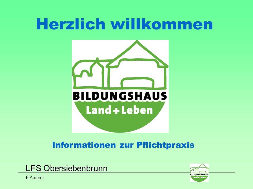 LFS Obersiebenbrunn E.Ambros Herzlich willkommen Informationen zur Pflichtpraxis