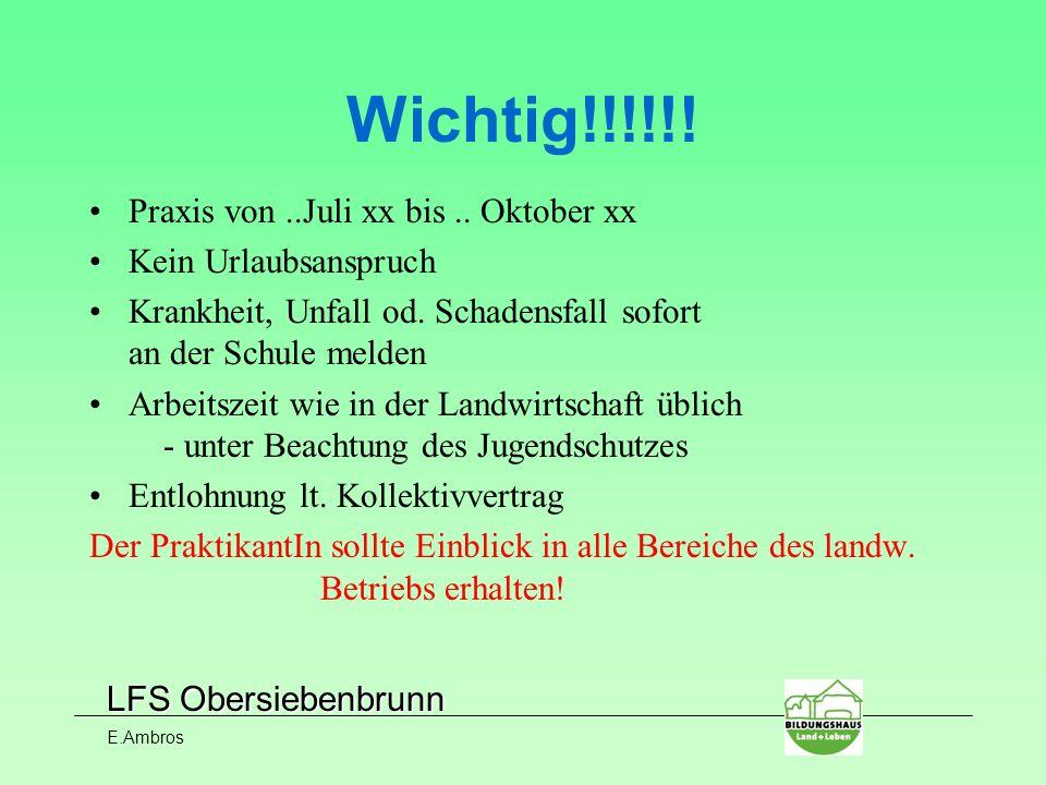 LFS Obersiebenbrunn E.Ambros Wichtig!!!!!! Praxis von..Juli xx bis.. Oktober xx Kein Urlaubsanspruch Krankheit, Unfall od. Schadensfall sofort an der