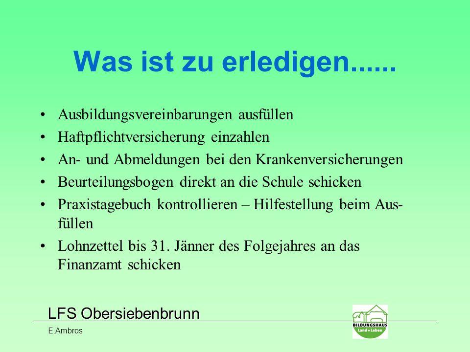LFS Obersiebenbrunn E.Ambros Was ist zu erledigen...... Ausbildungsvereinbarungen ausfüllen Haftpflichtversicherung einzahlen An- und Abmeldungen bei