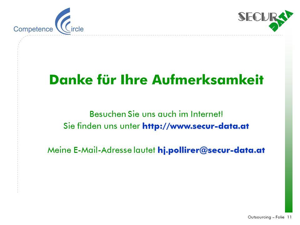 Outsourcing – Folie 11 Danke für Ihre Aufmerksamkeit Besuchen Sie uns auch im Internet! http://www.secur-data.at Sie finden uns unter http://www.secur