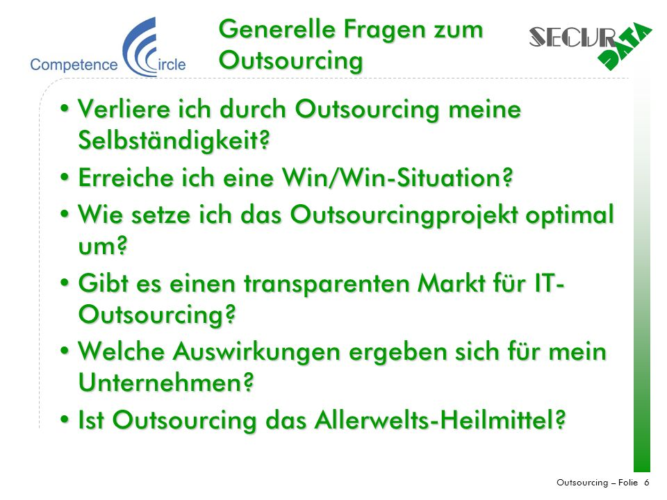Outsourcing – Folie 6 Generelle Fragen zum Outsourcing Verliere ich durch Outsourcing meine Selbständigkeit?Verliere ich durch Outsourcing meine Selbs