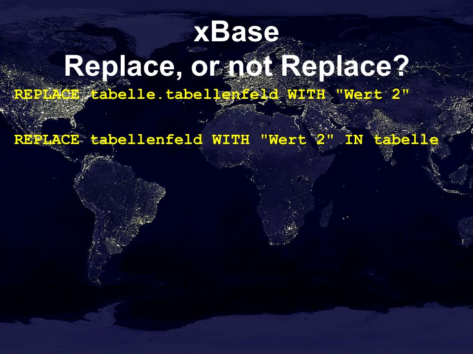 xBase Replace, or not Replace.
