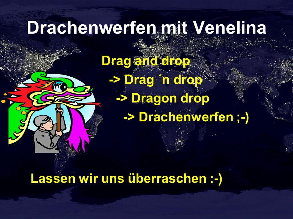 Drachenwerfen mit Venelina Drag and drop -> Drag ´n drop -> Dragon drop -> Drachenwerfen ;-) Lassen wir uns überraschen :-)