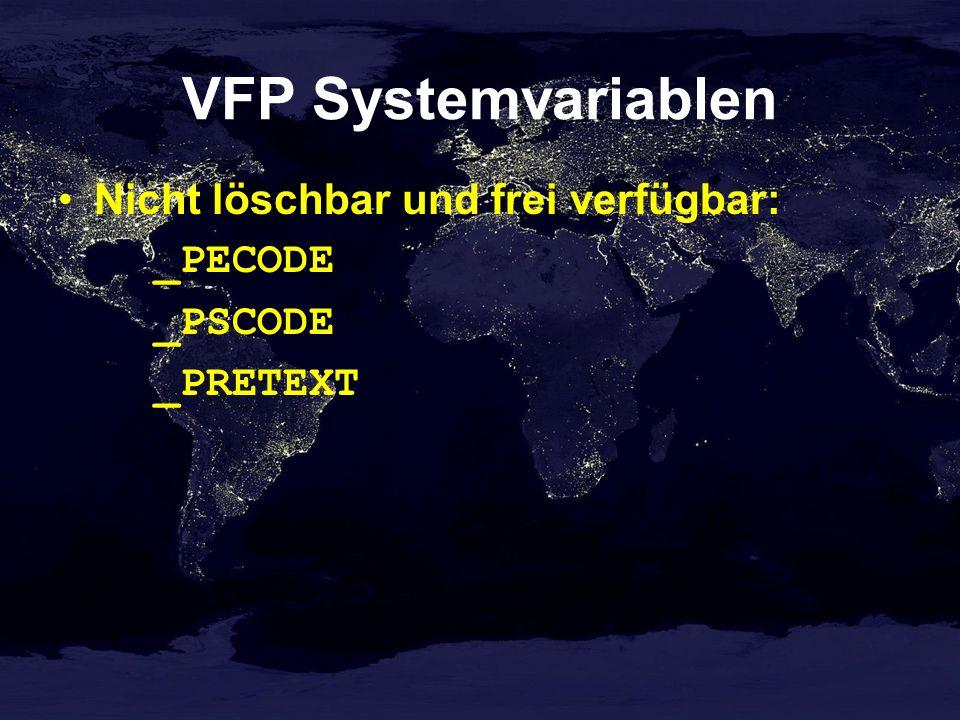 VFP Systemvariablen Nicht löschbar und frei verfügbar: _PECODE _PSCODE _PRETEXT