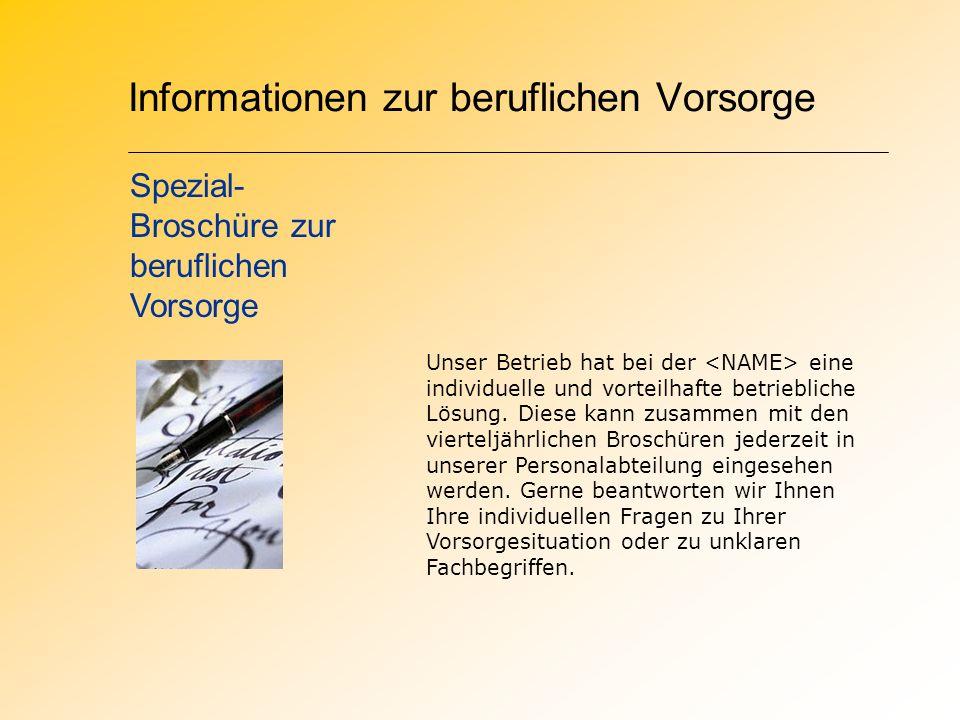 Informationen zur beruflichen Vorsorge Unser Betrieb hat bei der eine individuelle und vorteilhafte betriebliche Lösung.