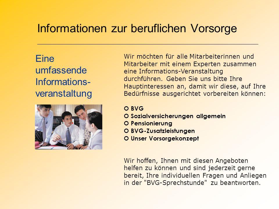 Informationen zur beruflichen Vorsorge Wir möchten für alle Mitarbeiterinnen und Mitarbeiter mit einem Experten zusammen eine Informations-Veranstaltung durchführen.