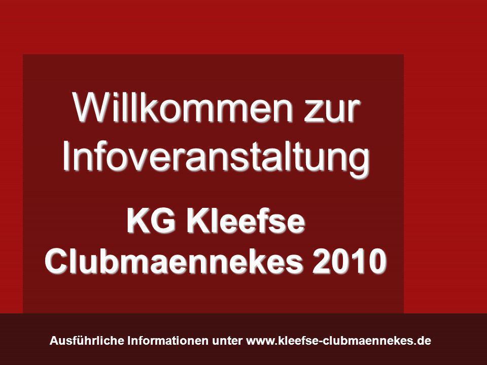 Ausführliche Informationen unter www.kleefse-clubmaennekes.de Willkommen zur Infoveranstaltung KG Kleefse Clubmaennekes 2010