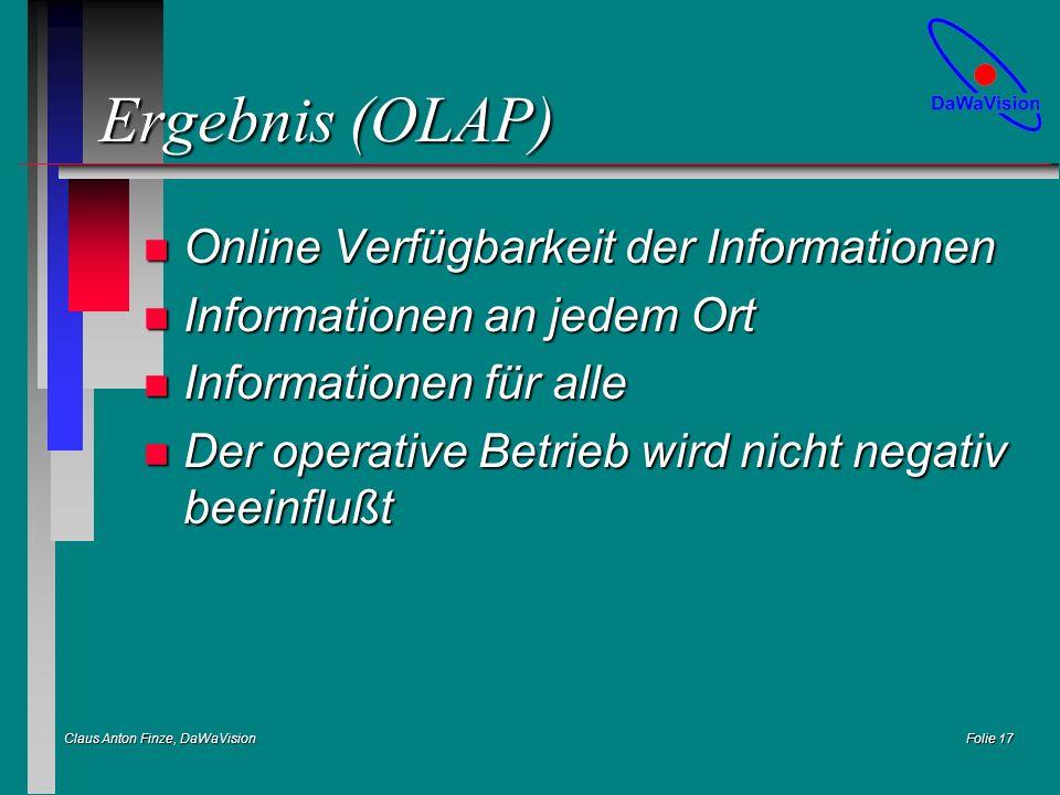 Claus Anton Finze, DaWaVision Folie 17 Ergebnis (OLAP) n Online Verfügbarkeit der Informationen n Informationen an jedem Ort n Informationen für alle