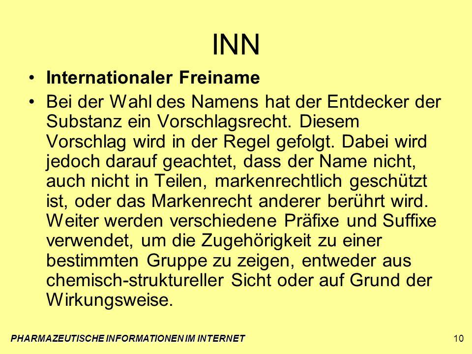 PHARMAZEUTISCHE INFORMATIONEN IM INTERNET10 INN Internationaler Freiname Bei der Wahl des Namens hat der Entdecker der Substanz ein Vorschlagsrecht. D