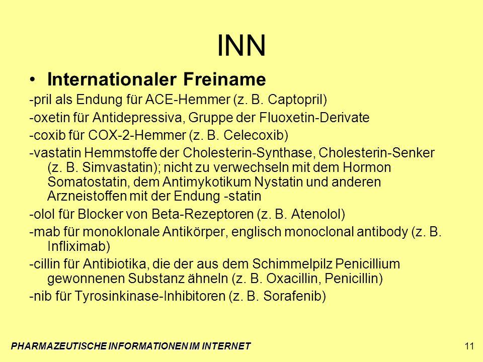 PHARMAZEUTISCHE INFORMATIONEN IM INTERNET11 INN Internationaler Freiname -pril als Endung für ACE-Hemmer (z. B. Captopril) -oxetin für Antidepressiva,