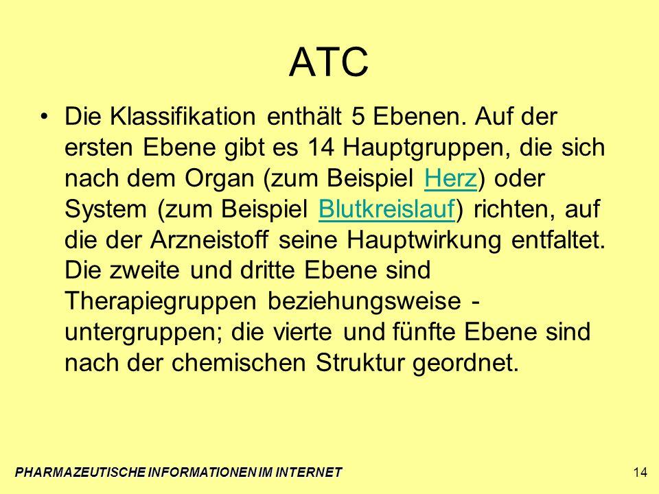 ATC Die Klassifikation enthält 5 Ebenen. Auf der ersten Ebene gibt es 14 Hauptgruppen, die sich nach dem Organ (zum Beispiel Herz) oder System (zum Be