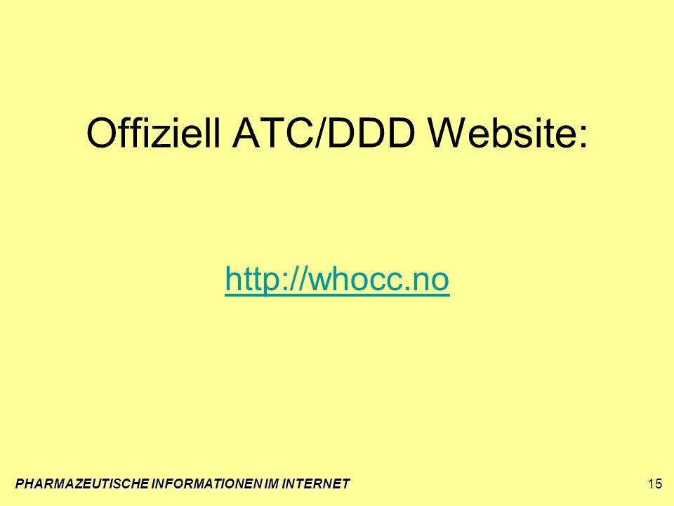 PHARMAZEUTISCHE INFORMATIONEN IM INTERNET15 Offiziell ATC/DDD Website: http://whocc.no