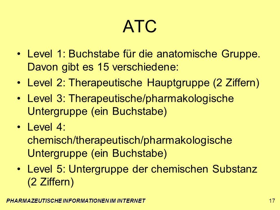 ATC Level 1: Buchstabe für die anatomische Gruppe. Davon gibt es 15 verschiedene: Level 2: Therapeutische Hauptgruppe (2 Ziffern) Level 3: Therapeutis