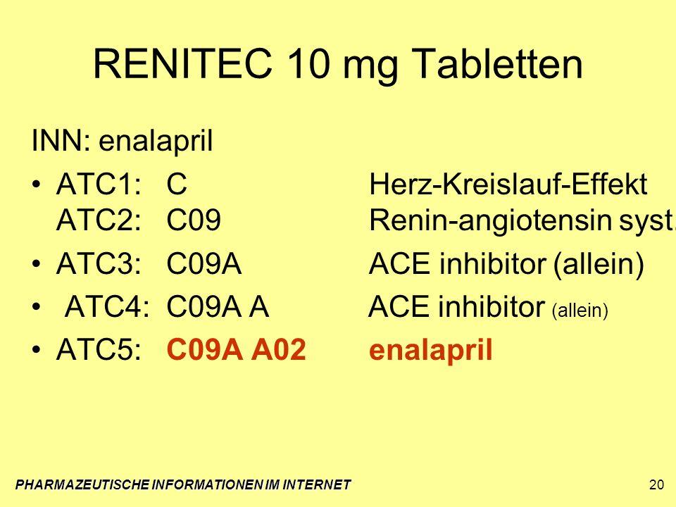 PHARMAZEUTISCHE INFORMATIONEN IM INTERNET20 RENITEC 10 mg Tabletten INN:enalapril ATC1:CHerz-Kreislauf-Effekt ATC2:C09Renin-angiotensin syst. ATC3:C09