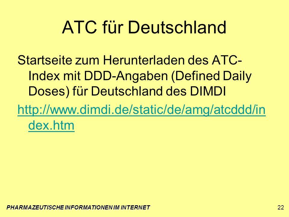 ATC für Deutschland Startseite zum Herunterladen des ATC- Index mit DDD-Angaben (Defined Daily Doses) für Deutschland des DIMDI http://www.dimdi.de/st