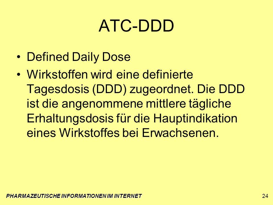 ATC-DDD Defined Daily Dose Wirkstoffen wird eine definierte Tagesdosis (DDD) zugeordnet. Die DDD ist die angenommene mittlere tägliche Erhaltungsdosis