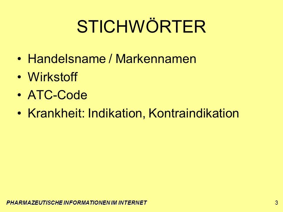 PHARMAZEUTISCHE INFORMATIONEN IM INTERNET3 STICHWÖRTER Handelsname / Markennamen Wirkstoff ATC-Code Krankheit: Indikation, Kontraindikation