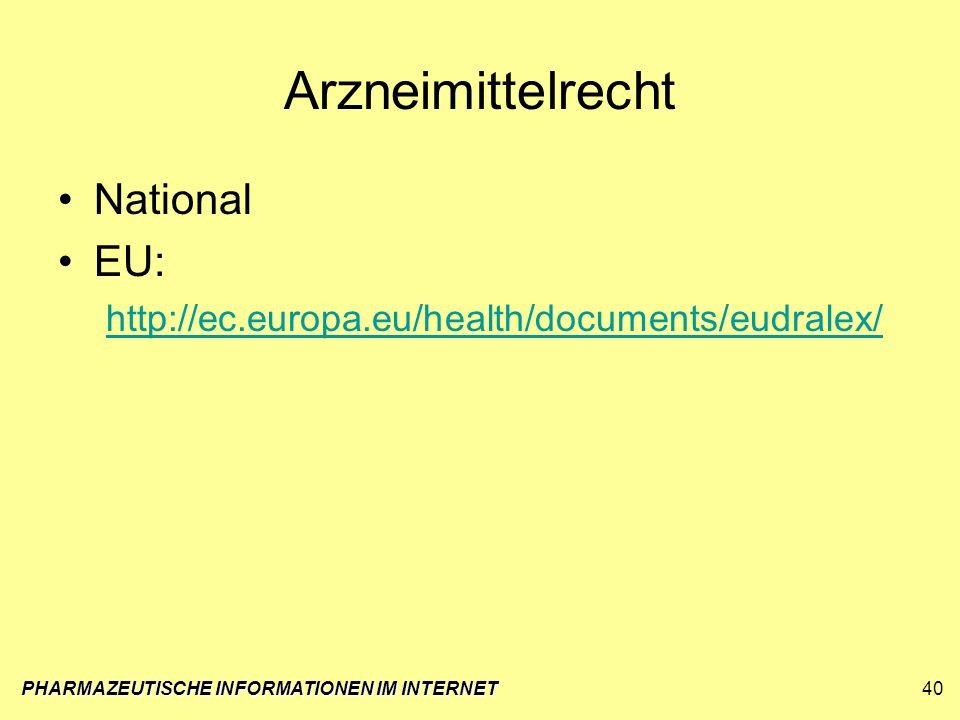 PHARMAZEUTISCHE INFORMATIONEN IM INTERNET40 Arzneimittelrecht National EU: http://ec.europa.eu/health/documents/eudralex/
