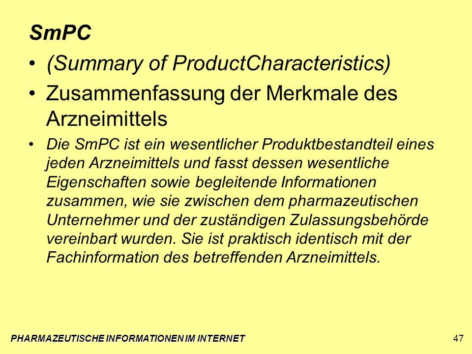 PHARMAZEUTISCHE INFORMATIONEN IM INTERNET47 SmPC (Summary of ProductCharacteristics) Zusammenfassung der Merkmale des Arzneimittels Die SmPC ist ein w