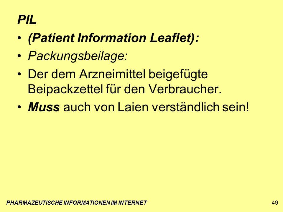 PHARMAZEUTISCHE INFORMATIONEN IM INTERNET49 PIL (Patient Information Leaflet): Packungsbeilage: Der dem Arzneimittel beigefügte Beipackzettel für den