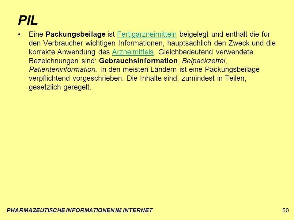 PHARMAZEUTISCHE INFORMATIONEN IM INTERNET50 PIL Eine Packungsbeilage ist Fertigarzneimitteln beigelegt und enthält die für den Verbraucher wichtigen I