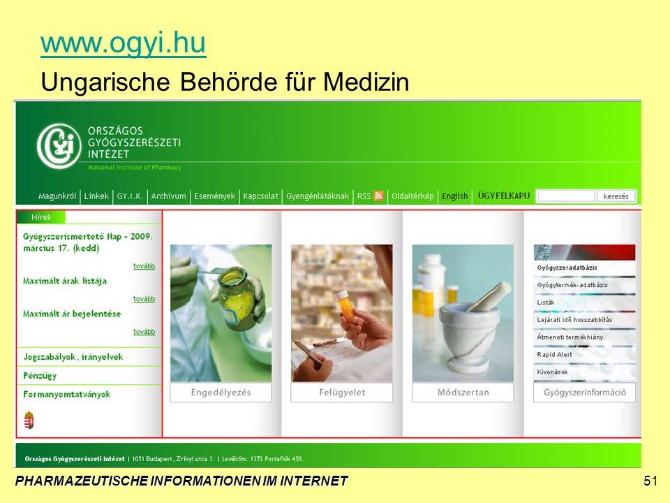 PHARMAZEUTISCHE INFORMATIONEN IM INTERNET51 www.ogyi.hu Ungarische Behörde für Medizin