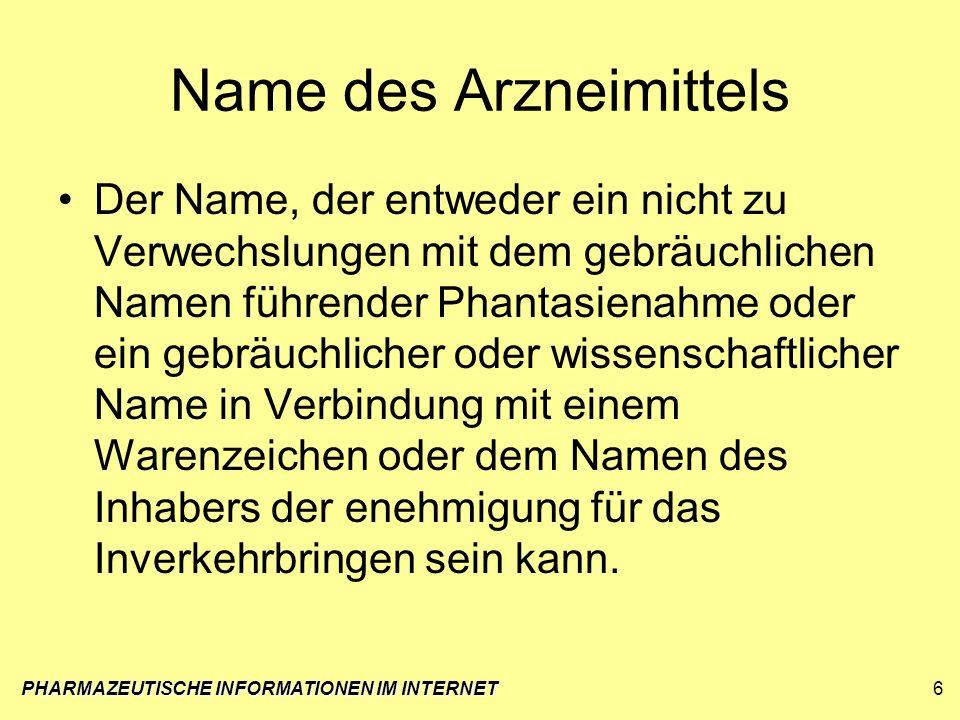 Name des Arzneimittels Der Name, der entweder ein nicht zu Verwechslungen mit dem gebräuchlichen Namen führender Phantasienahme oder ein gebräuchliche