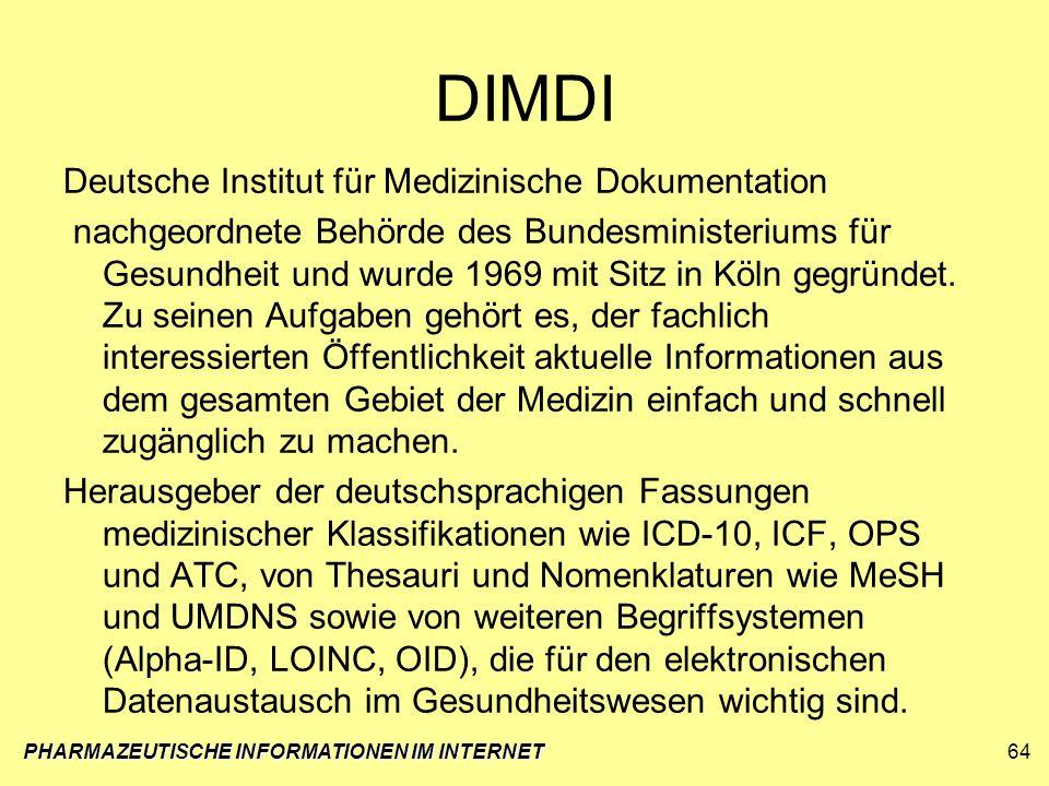 PHARMAZEUTISCHE INFORMATIONEN IM INTERNET64 DIMDI Deutsche Institut für Medizinische Dokumentation nachgeordnete Behörde des Bundesministeriums für Ge