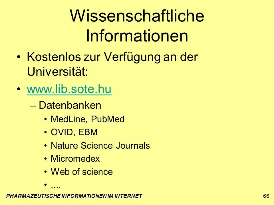 PHARMAZEUTISCHE INFORMATIONEN IM INTERNET66 Wissenschaftliche Informationen Kostenlos zur Verfügung an der Universität: www.lib.sote.hu –Datenbanken M
