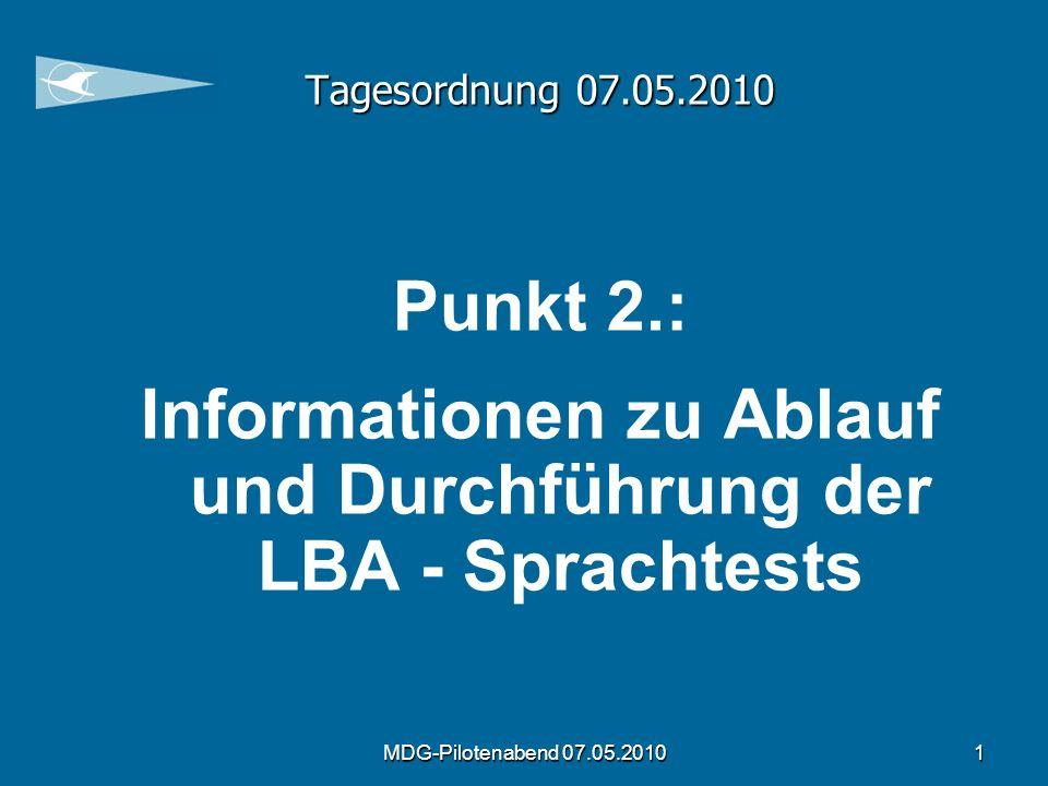 MDG-Pilotenabend 07.05.20101 Tagesordnung 07.05.2010 Punkt 2.: Informationen zu Ablauf und Durchführung der LBA - Sprachtests