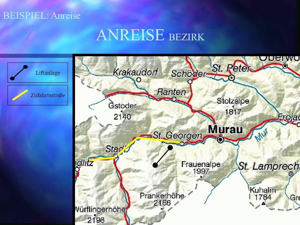 BEISPIEL: Anreise Liftanlage ANREISE BEZIRK Zufahrtsstraße