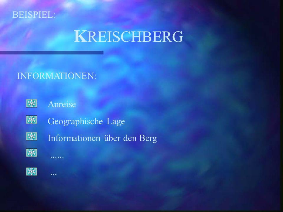 BEISPIEL: K REISCHBERG INFORMATIONEN: Anreise Geographische Lage Informationen über den Berg.........
