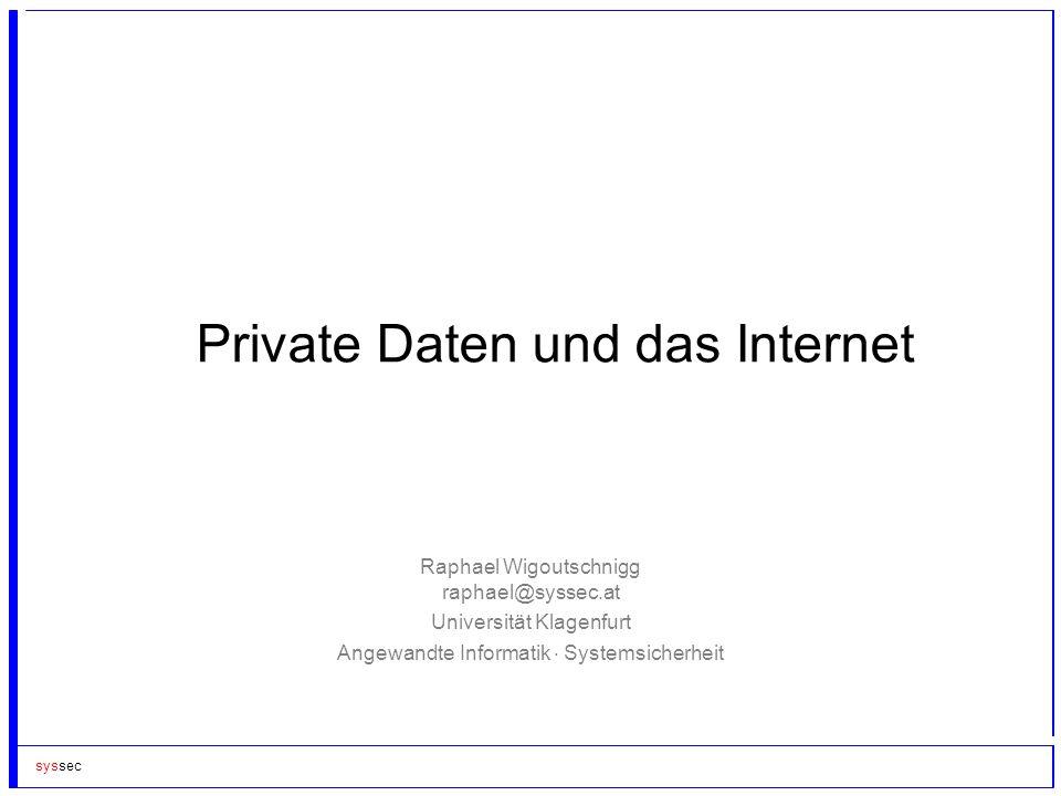Private Daten und das Internet Raphael Wigoutschnigg raphael@syssec.at Universität Klagenfurt Angewandte Informatik Systemsicherheit syssec