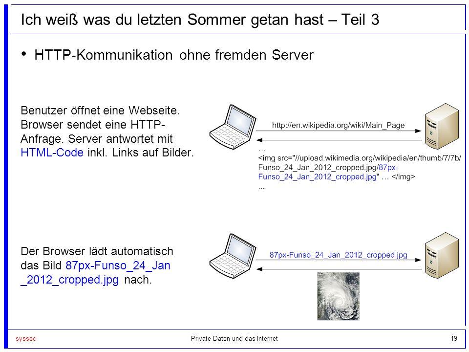 syssec19 Ich weiß was du letzten Sommer getan hast – Teil 3 HTTP-Kommunikation ohne fremden Server Benutzer öffnet eine Webseite. Browser sendet eine