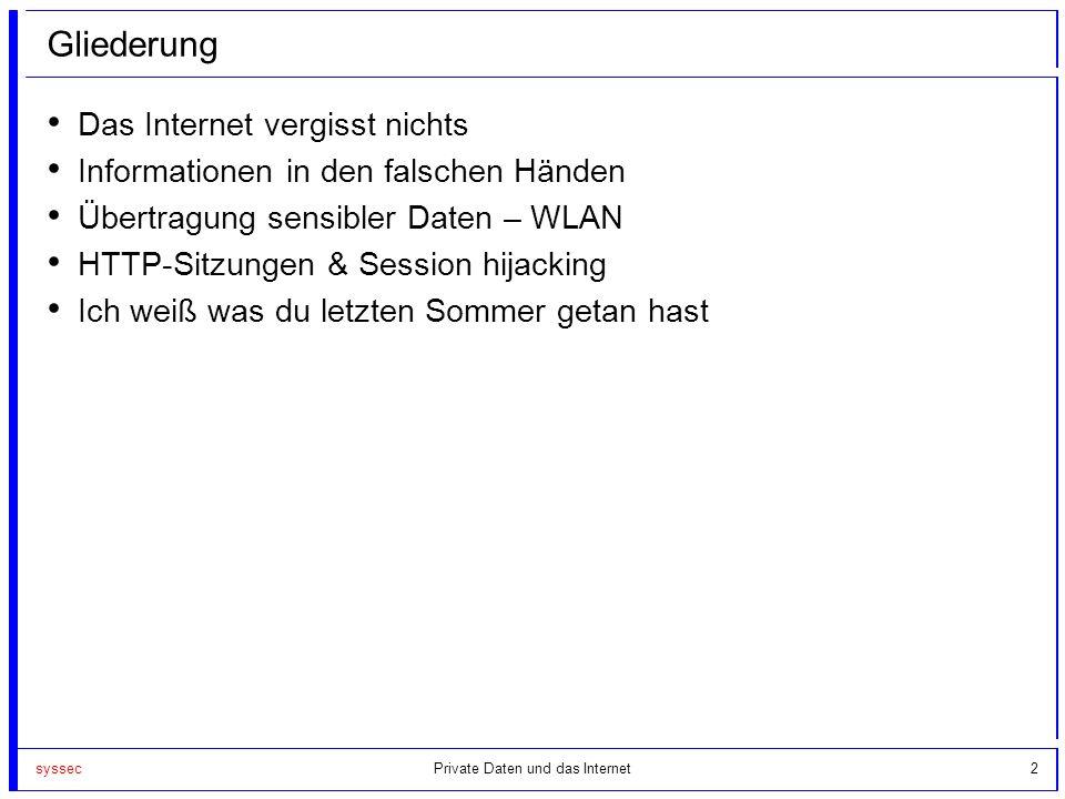 2 Gliederung Das Internet vergisst nichts Informationen in den falschen Händen Übertragung sensibler Daten – WLAN HTTP-Sitzungen & Session hijacking I