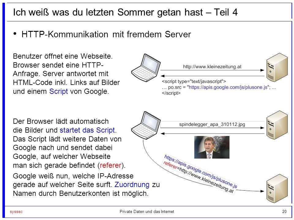 syssec20 Ich weiß was du letzten Sommer getan hast – Teil 4 HTTP-Kommunikation mit fremdem Server Benutzer öffnet eine Webseite. Browser sendet eine H