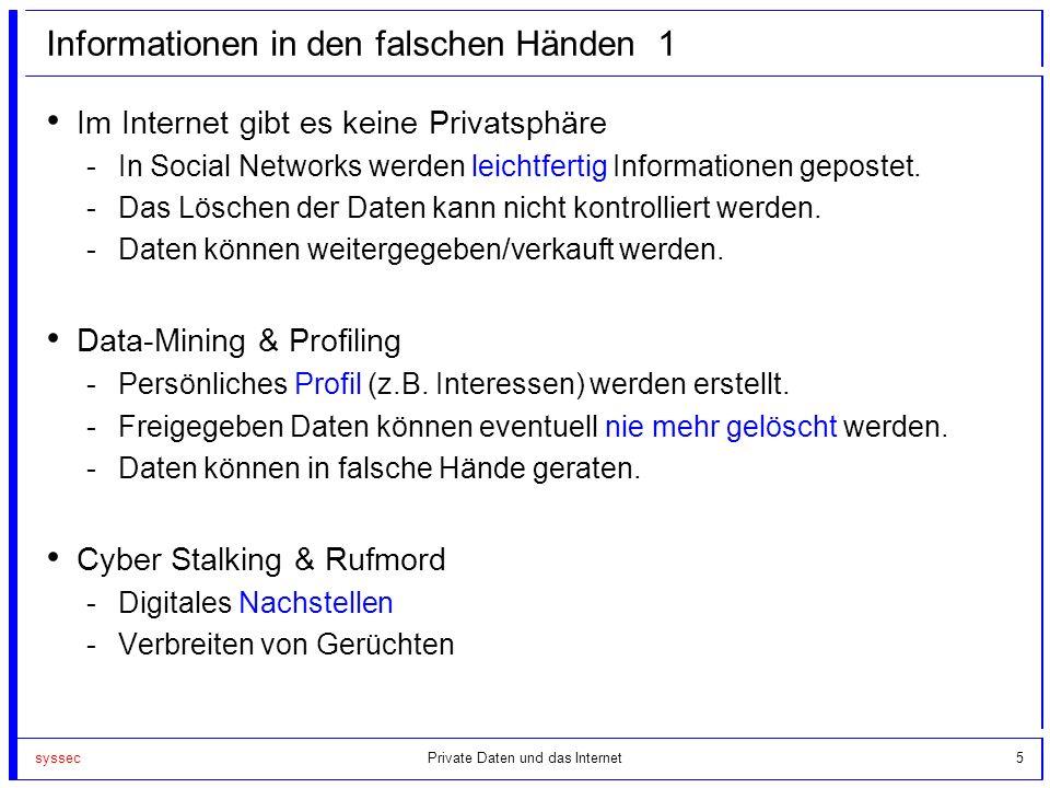 syssec5 Informationen in den falschen Händen 1 Im Internet gibt es keine Privatsphäre -In Social Networks werden leichtfertig Informationen gepostet.