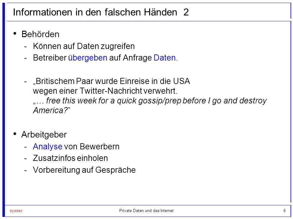 syssec6 Informationen in den falschen Händen 2 Behörden -Können auf Daten zugreifen -Betreiber übergeben auf Anfrage Daten. -Britischem Paar wurde Ein